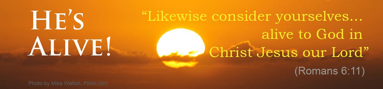 He's Alive! (Romans 6:11)